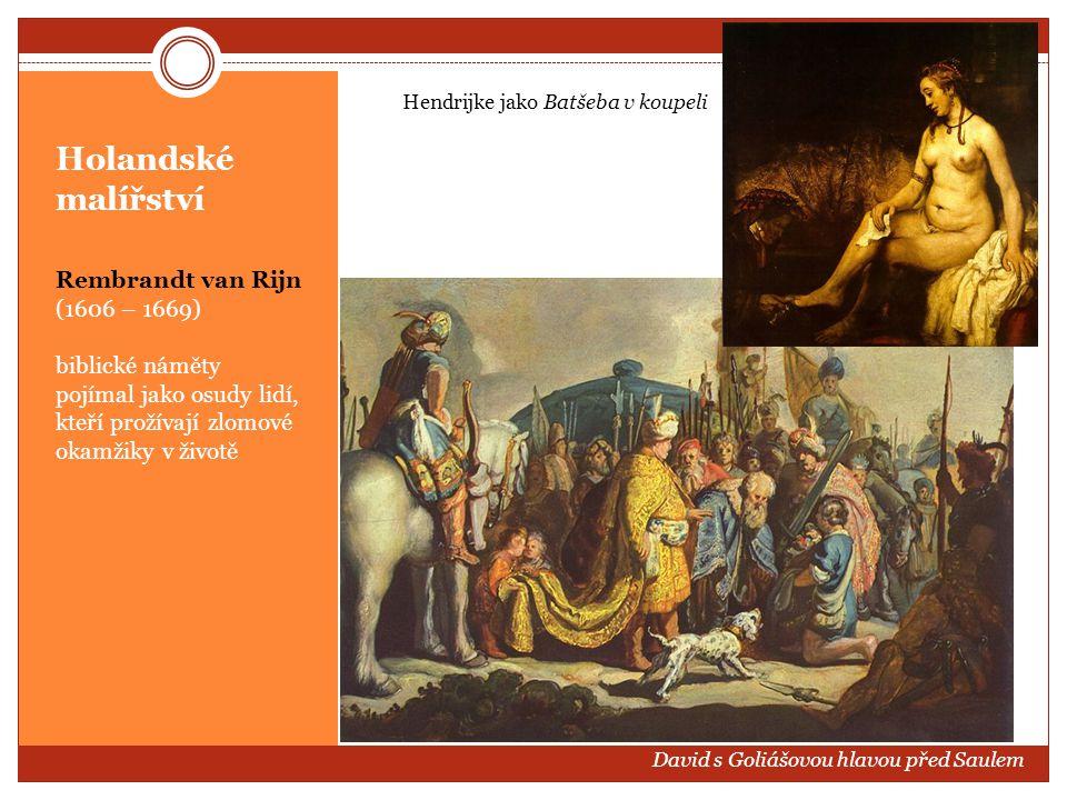 Holandské malířství Rembrandt van Rijn (1606 – 1669) biblické náměty pojímal jako osudy lidí, kteří prožívají zlomové okamžiky v životě David s Goliáš