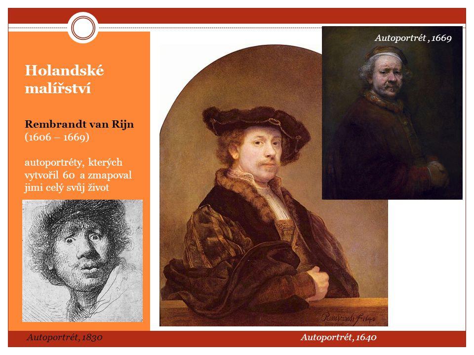 Holandské malířství Rembrandt van Rijn (1606 – 1669) autoportréty, kterých vytvořil 60 a zmapoval jimi celý svůj život Autoportrét, 1830Autoportrét, 1