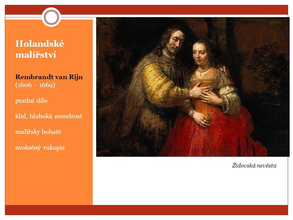 Holandské malířství Rembrandt van Rijn (1606 – 1669) pozdní dílo klid, hluboká moudrost malířsky bohaté uvolněný rukopis Židovská nevěsta