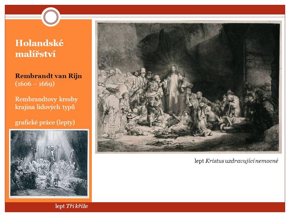 Holandské malířství Rembrandt van Rijn (1606 – 1669) Rembrandtovy kresby krajina lidových typů grafické práce (lepty) lept Kristus uzdravující nemocné