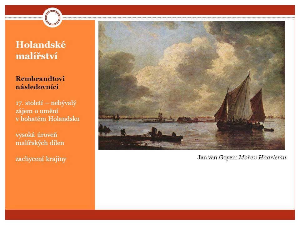 Holandské malířství Rembrandtovi následovníci 17. století – nebývalý zájem o umění v bohatém Holandsku vysoká úroveň malířských dílen zachycení krajin