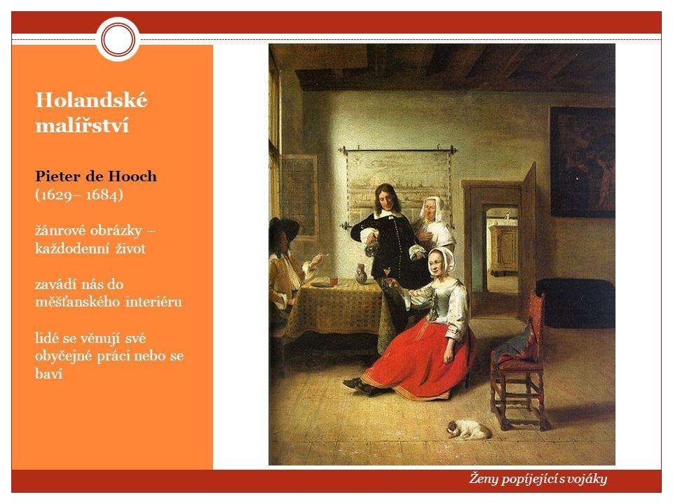 Holandské malířství Pieter de Hooch (1629– 1684) žánrové obrázky – každodenní život zavádí nás do měšťanského interiéru lidé se věnují své obyčejné pr