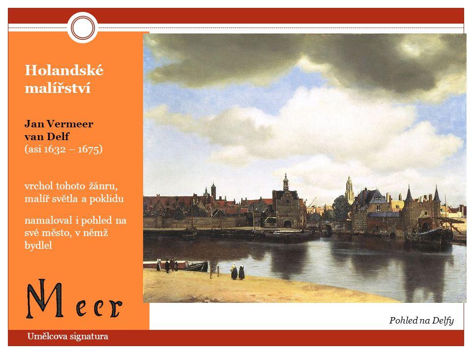 Holandské malířství Jan Vermeer van Delf (asi 1632 – 1675) vrchol tohoto žánru, malíř světla a poklidu namaloval i pohled na své město, v němž bydlel
