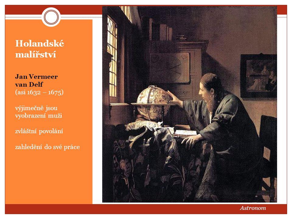 Holandské malířství Jan Vermeer van Delf (asi 1632 – 1675) výjimečně jsou vyobrazení muži zvláštní povolání zahledění do své práce Astronom