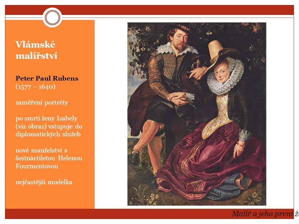 Vlámské malířství Peter Paul Rubens (1577 – 1640) nové manželství s šestnáctiletou Helenou Fourmentovou nejčastější modelka velká šíře dalších námětů Helena s dětmi a Helena jako Venuše v zrcadle