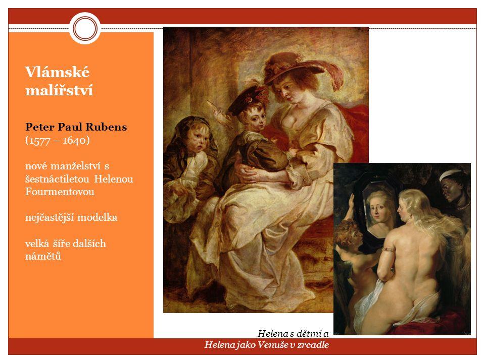 Vlámské malířství Peter Paul Rubens (1577 – 1640) nové manželství s šestnáctiletou Helenou Fourmentovou nejčastější modelka velká šíře dalších námětů