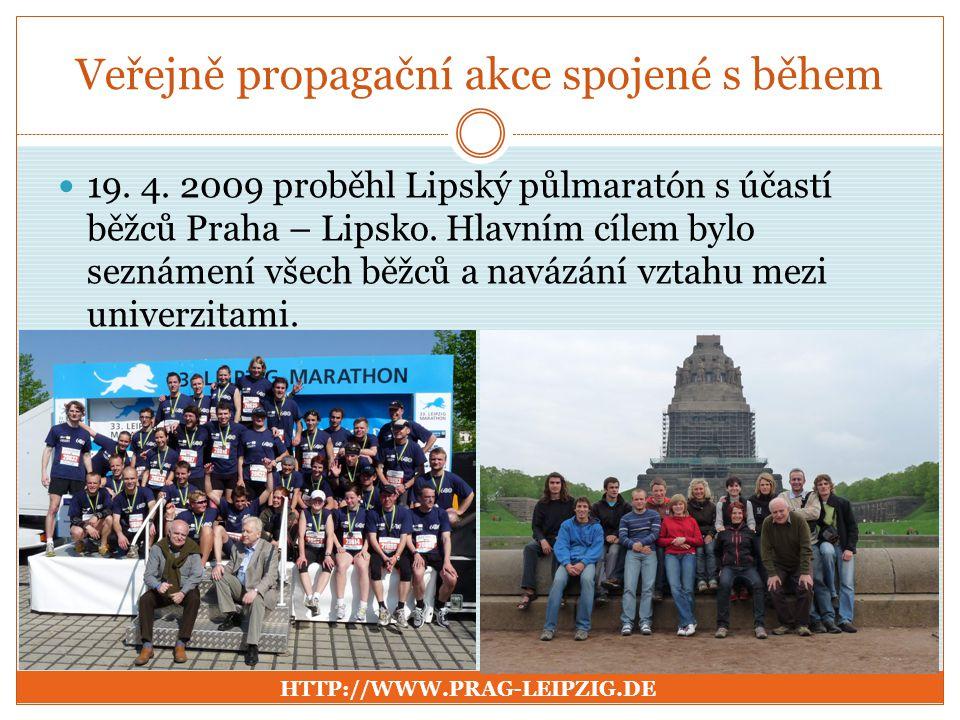 Veřejně propagační akce spojené s během 19. 4. 2009 proběhl Lipský půlmaratón s účastí běžců Praha – Lipsko. Hlavním cílem bylo seznámení všech běžců