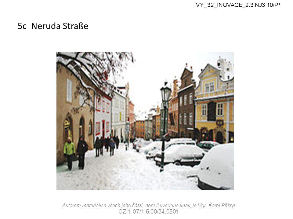 5c Neruda Straße VY_32_INOVACE_2.3.NJ3.10/Př Autorem materiálu a všech jeho částí, není-li uvedeno jinak, je Mgr. Karel Přikryl CZ.1.07/1.5.00/34.0501