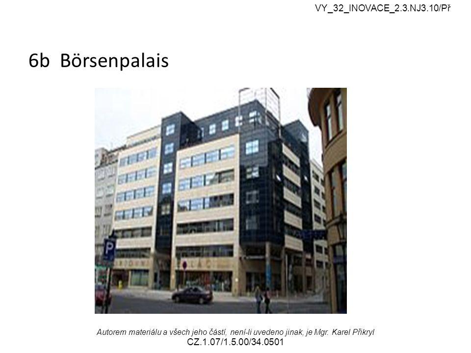 6b Börsenpalais VY_32_INOVACE_2.3.NJ3.10/Př Autorem materiálu a všech jeho částí, není-li uvedeno jinak, je Mgr. Karel Přikryl CZ.1.07/1.5.00/34.0501