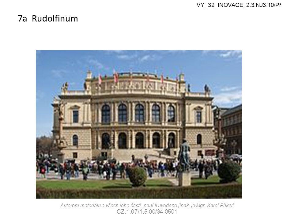 7a Rudolfinum VY_32_INOVACE_2.3.NJ3.10/Př Autorem materiálu a všech jeho částí, není-li uvedeno jinak, je Mgr. Karel Přikryl CZ.1.07/1.5.00/34.0501