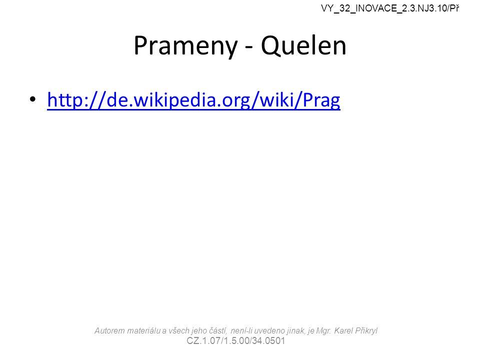 Prameny - Quelen http://de.wikipedia.org/wiki/Prag VY_32_INOVACE_2.3.NJ3.10/Př Autorem materiálu a všech jeho částí, není-li uvedeno jinak, je Mgr. Ka