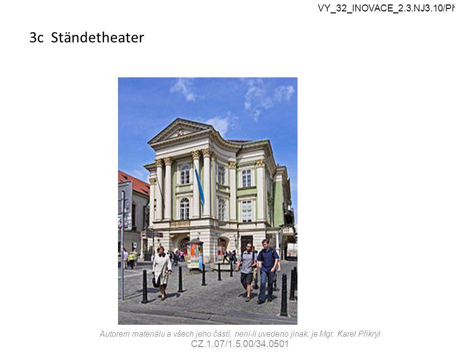 3c Ständetheater VY_32_INOVACE_2.3.NJ3.10/Př Autorem materiálu a všech jeho částí, není-li uvedeno jinak, je Mgr. Karel Přikryl CZ.1.07/1.5.00/34.0501