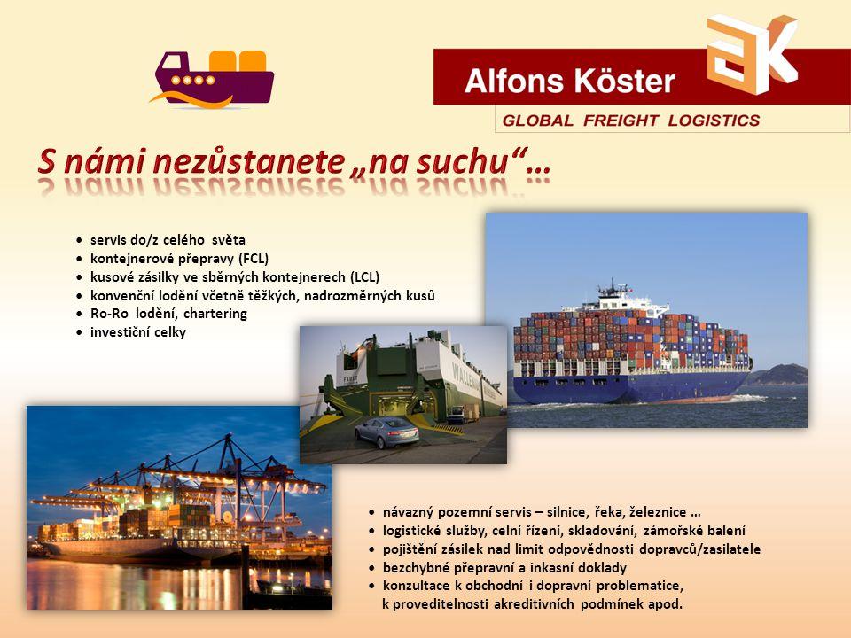 servis do/z celého světa kontejnerové přepravy (FCL) kusové zásilky ve sběrných kontejnerech (LCL) konvenční lodění včetně těžkých, nadrozměrných kusů Ro-Ro lodění, chartering investiční celky návazný pozemní servis – silnice, řeka, železnice … logistické služby, celní řízení, skladování, zámořské balení pojištění zásilek nad limit odpovědnosti dopravců/zasilatele bezchybné přepravní a inkasní doklady konzultace k obchodní i dopravní problematice, k proveditelnosti akreditivních podmínek apod.