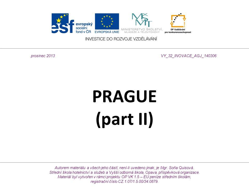 PRAGUE (part II) Autorem materiálu a všech jeho částí, není-li uvedeno jinak, je Mgr. Soňa Quisová. Střední škola hotelnictví a služeb a Vyšší odborná