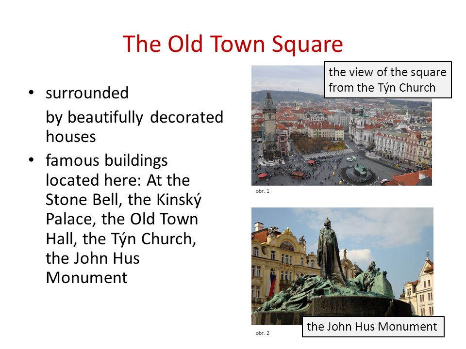 The Old Town Square surrounded by beautifully decorated houses famous buildings located here: At the Stone Bell, the Kinský Palace, the Old Town Hall, the Týn Church, the John Hus Monument obr.