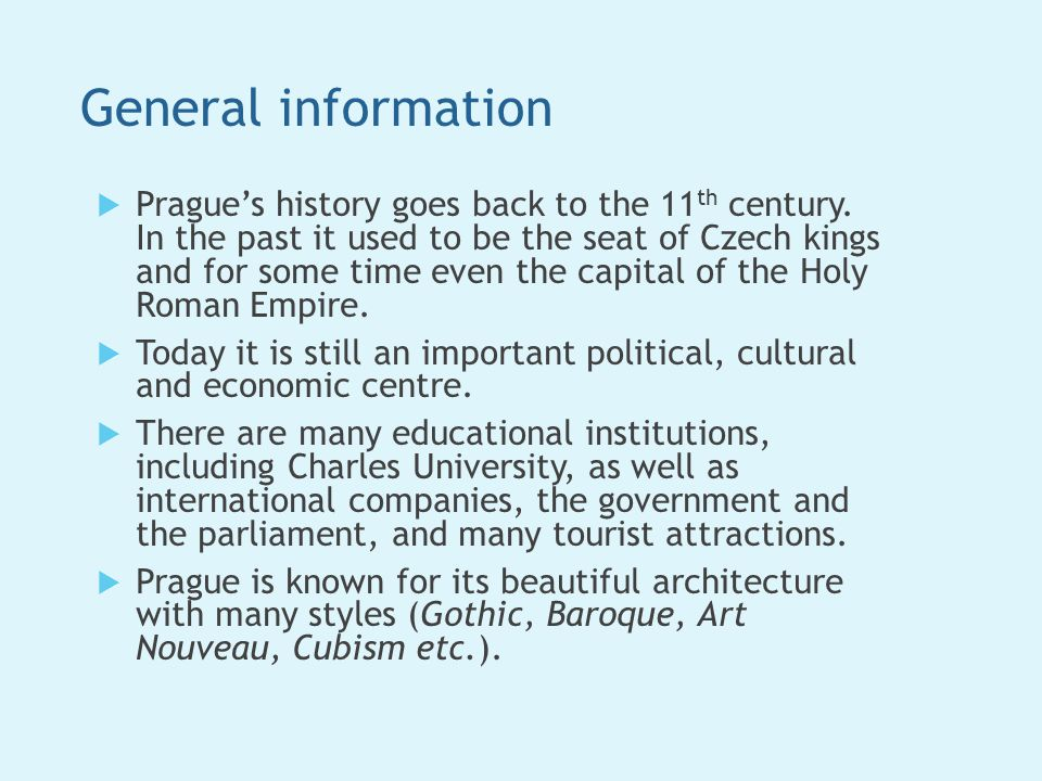 General information  Prague's history goes back to the 11 th century.