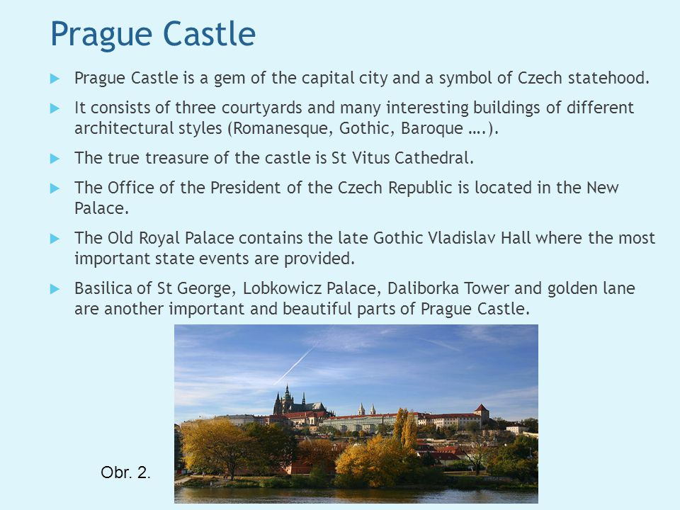 Prague Castle  Prague Castle is a gem of the capital city and a symbol of Czech statehood.