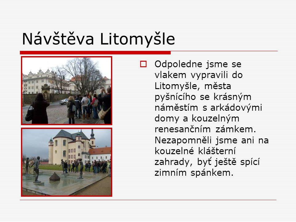 Návštěva Litomyšle  Odpoledne jsme se vlakem vypravili do Litomyšle, města pyšnícího se krásným náměstím s arkádovými domy a kouzelným renesančním zámkem.