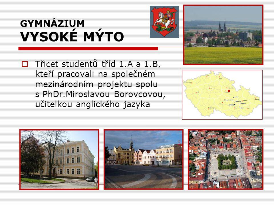 GYMNÁZIUM VYSOKÉ MÝTO  Třicet studentů tříd 1.A a 1.B, kteří pracovali na společném mezinárodním projektu spolu s PhDr.Miroslavou Borovcovou, učitelkou anglického jazyka