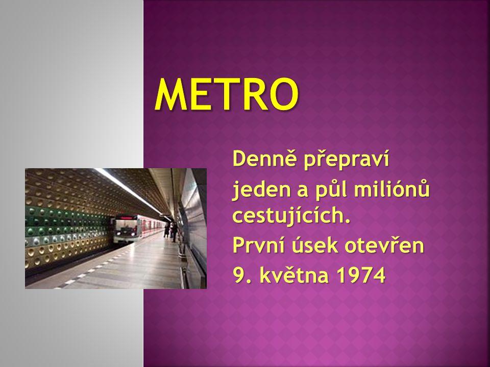 Denně přepraví jeden a půl miliónů cestujících. První úsek otevřen 9. května 1974