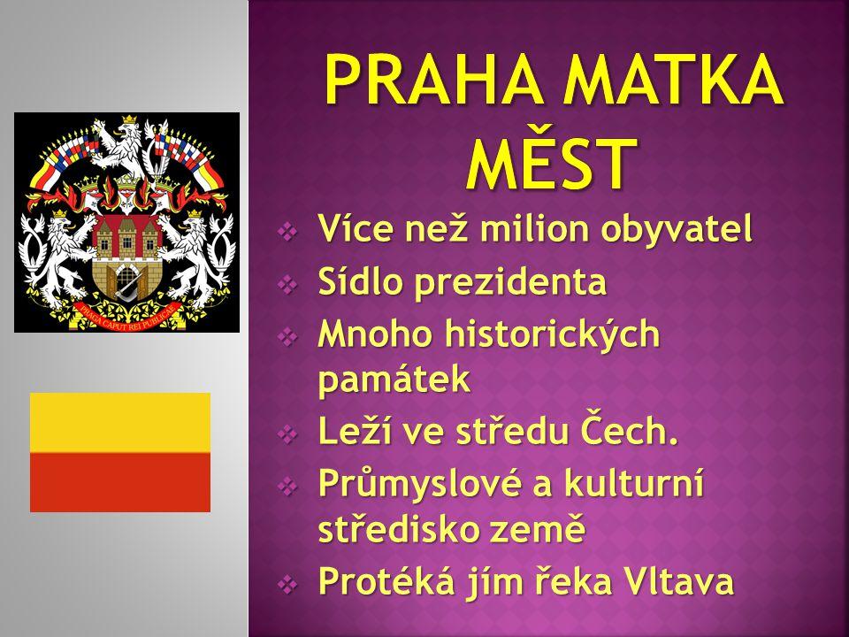  Více než milion obyvatel  Sídlo prezidenta  Mnoho historických památek  Leží ve středu Čech.  Průmyslové a kulturní středisko země  Protéká jím