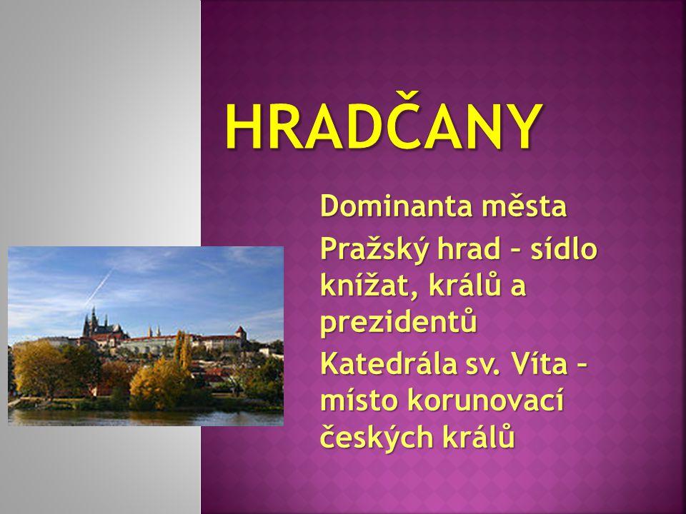 Dominanta města Pražský hrad – sídlo knížat, králů a prezidentů Katedrála sv. Víta – místo korunovací českých králů