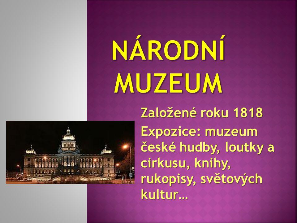 Založené roku 1818 Expozice: muzeum české hudby, loutky a cirkusu, knihy, rukopisy, světových kultur…