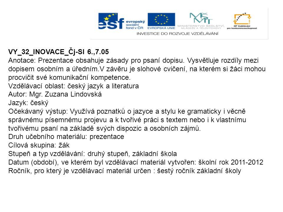 VY_32_INOVACE_Čj-Sl 6.,7.05 Anotace: Prezentace obsahuje zásady pro psaní dopisu. Vysvětluje rozdíly mezi dopisem osobním a úředním.V závěru je slohov