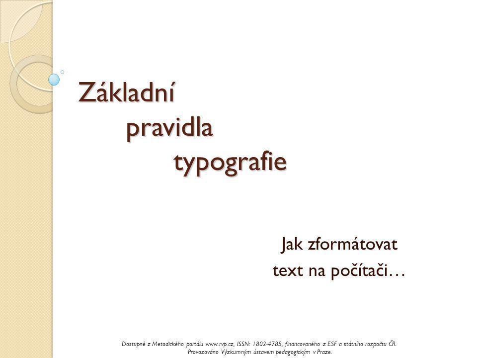 Základní pravidla typografie Jak zformátovat text na počítači… Dostupné z Metodického portálu www.rvp.cz, ISSN: 1802-4785, financovaného z ESF a státn