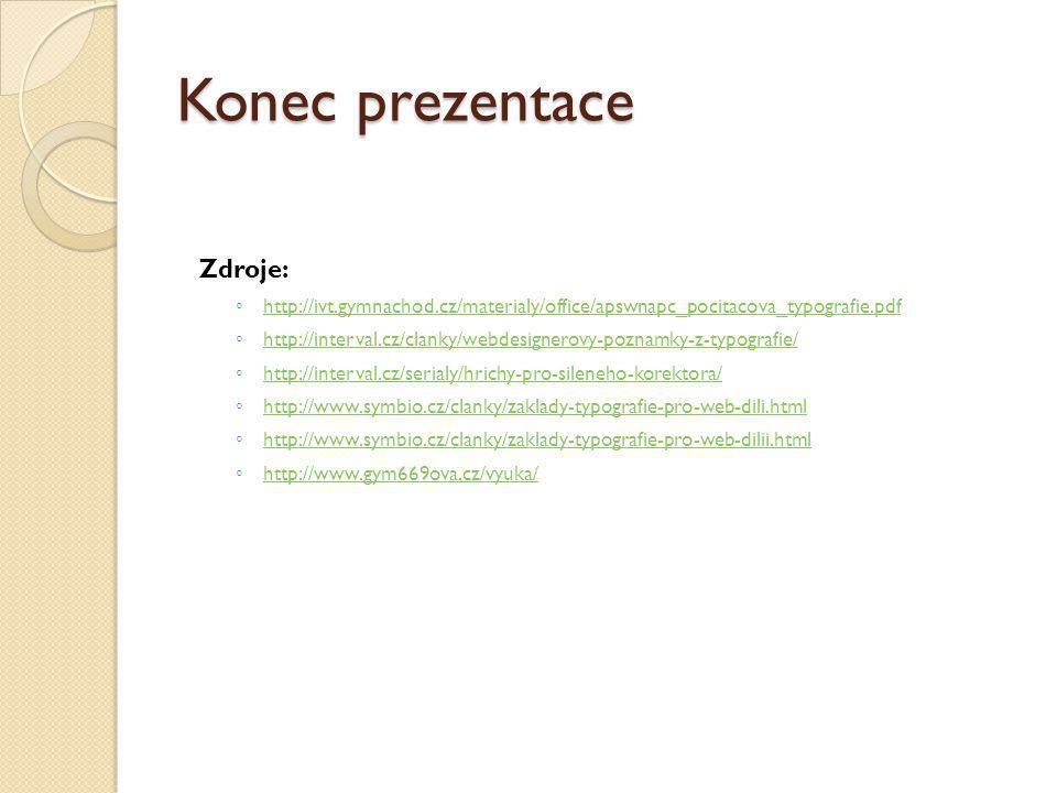 Konec prezentace Zdroje: ◦ http://ivt.gymnachod.cz/materialy/office/apswnapc_pocitacova_typografie.pdf http://ivt.gymnachod.cz/materialy/office/apswna