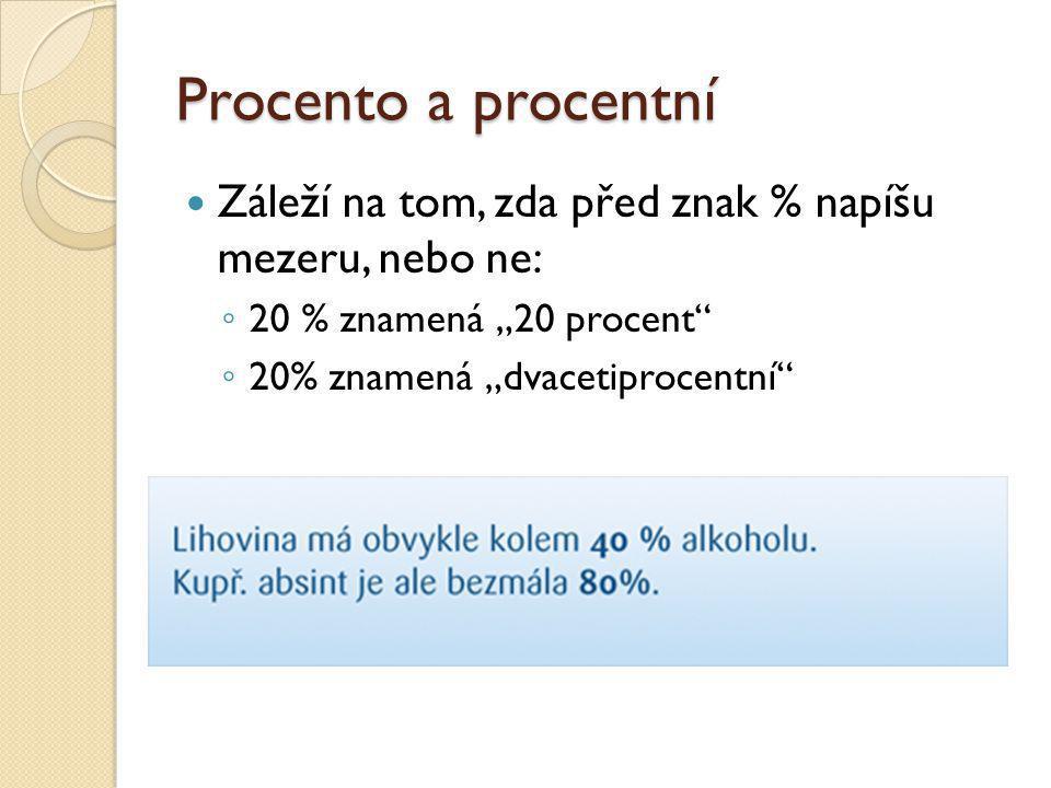 """Procento a procentní Záleží na tom, zda před znak % napíšu mezeru, nebo ne: ◦ 20 % znamená """"20 procent"""" ◦ 20% znamená """"dvacetiprocentní"""""""
