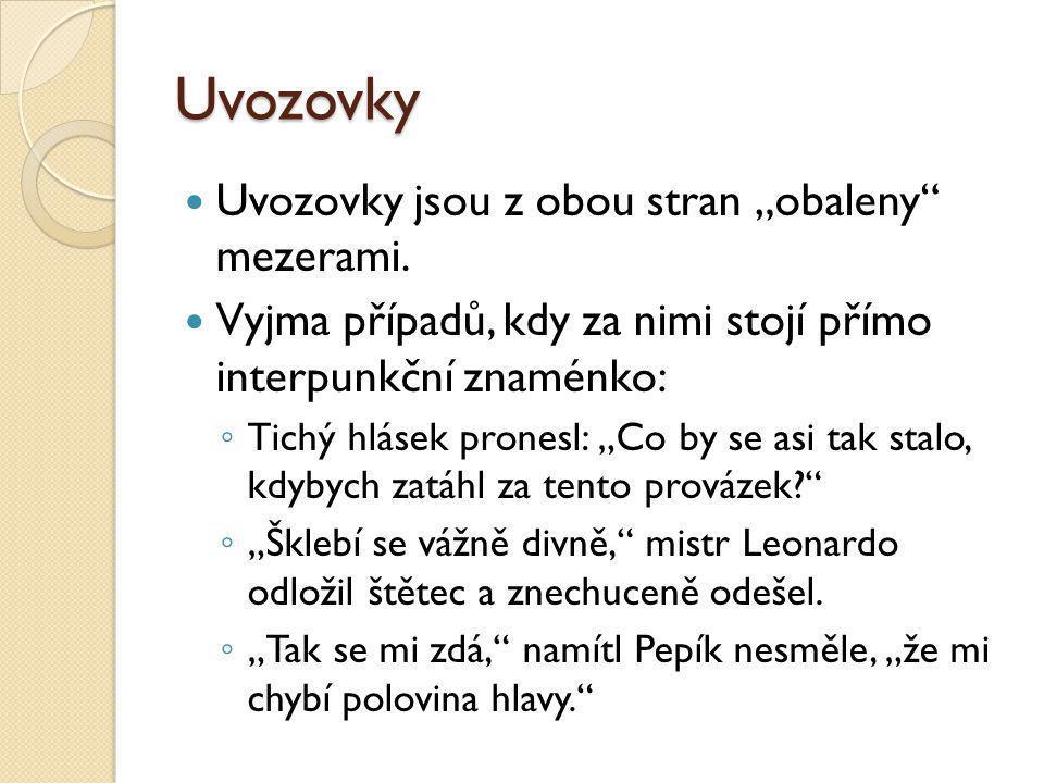 Spojovník – další příklady použití ◦ Joliot-Curie ◦ Rimskij-Korsakov ◦ Frýdek-Místek ◦ Ostrava-Poruba ◦ Ostrava-město ◦ ping-pong ◦ moucha tse-tse ◦ labsko-oderský ◦ víš-li, mohl-li bys, ne-li