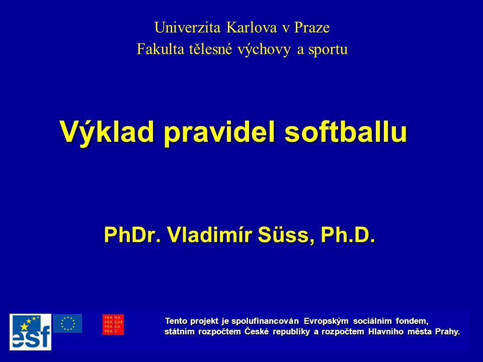 Výklad pravidel softballu PhDr. Vladimír Süss, Ph.D. Univerzita Karlova v Praze Fakulta tělesné výchovy a sportu Tento projekt je spolufinancován Evro