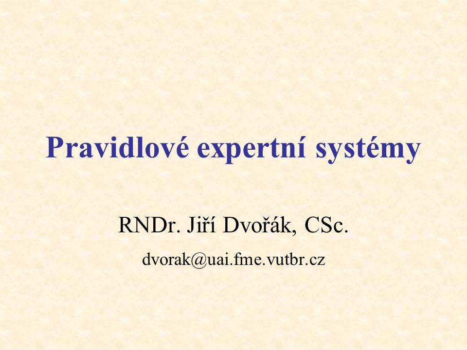 Pravidlové expertní systémy RNDr. Jiří Dvořák, CSc. dvorak@uai.fme.vutbr.cz