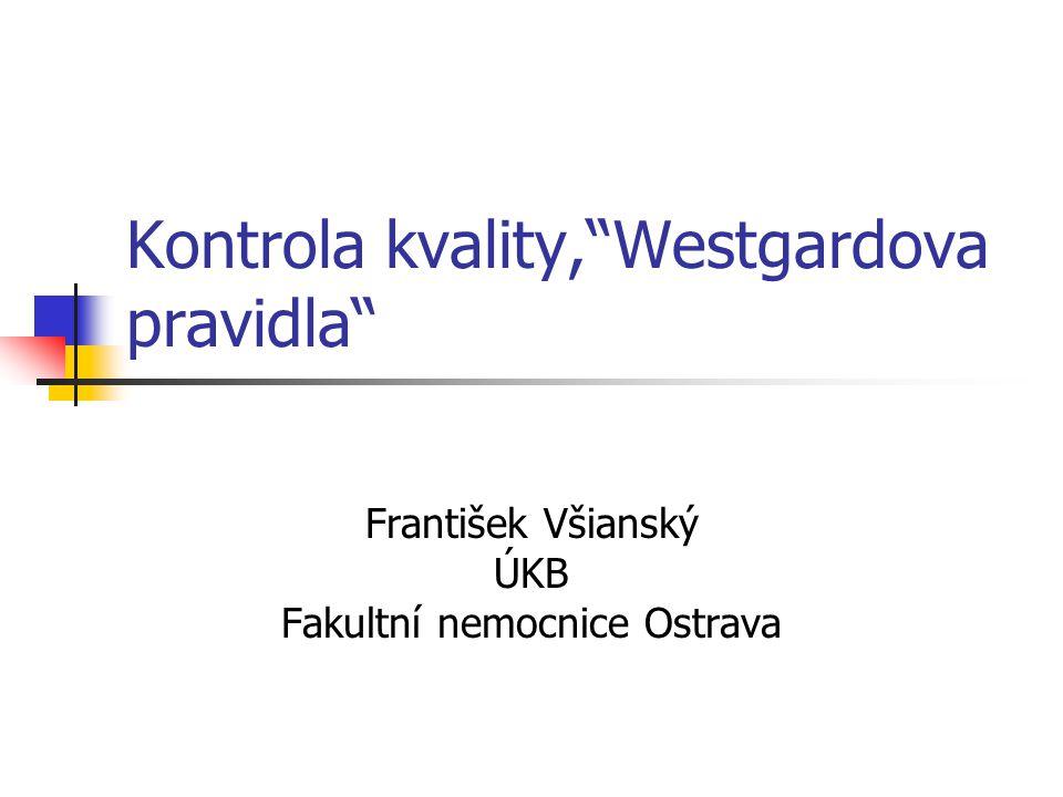 """Kontrola kvality,""""Westgardova pravidla"""" František Všianský ÚKB Fakultní nemocnice Ostrava"""