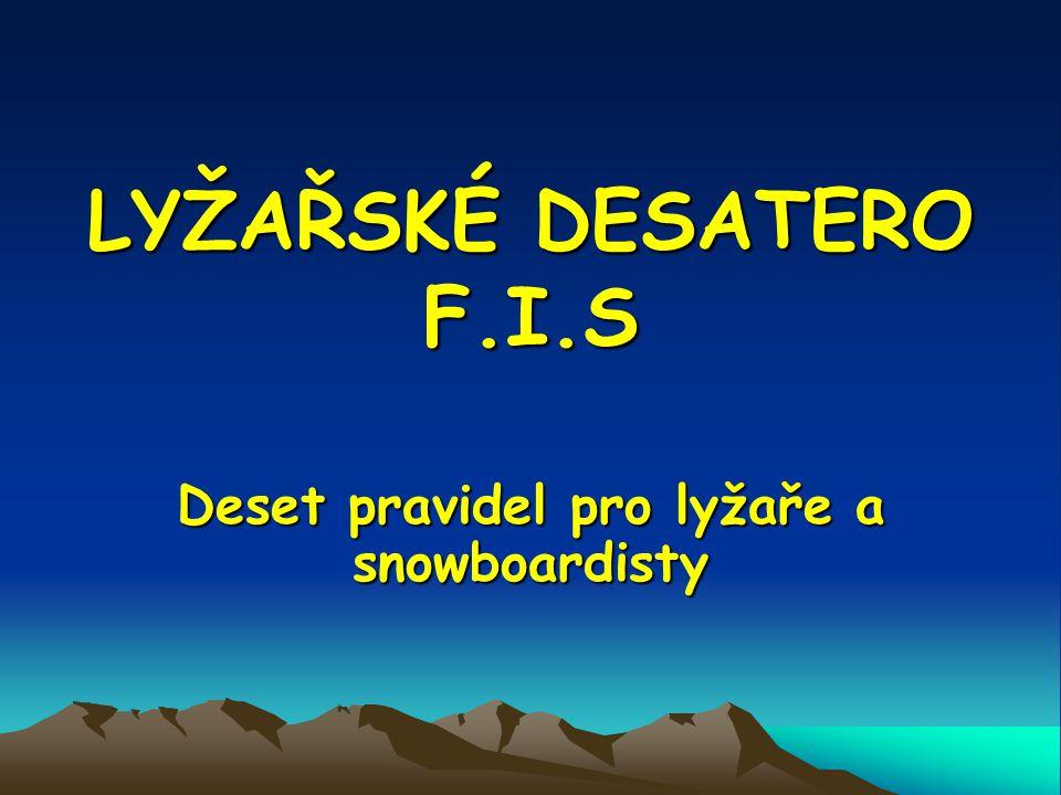 1. Brát ohled na ostatní lyžaře a snowboardisty 1. Brát ohled na ostatní lyžaře a snowboardisty