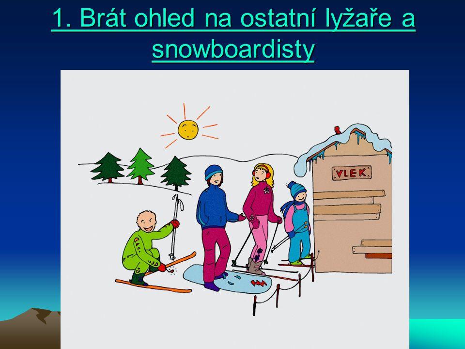 Každý lyžař nebo snowboardista se musí vyhýbat tomu, aby se zbytečně zdržoval na úzkých nebo nepřehledných místech sjezdové tratě.