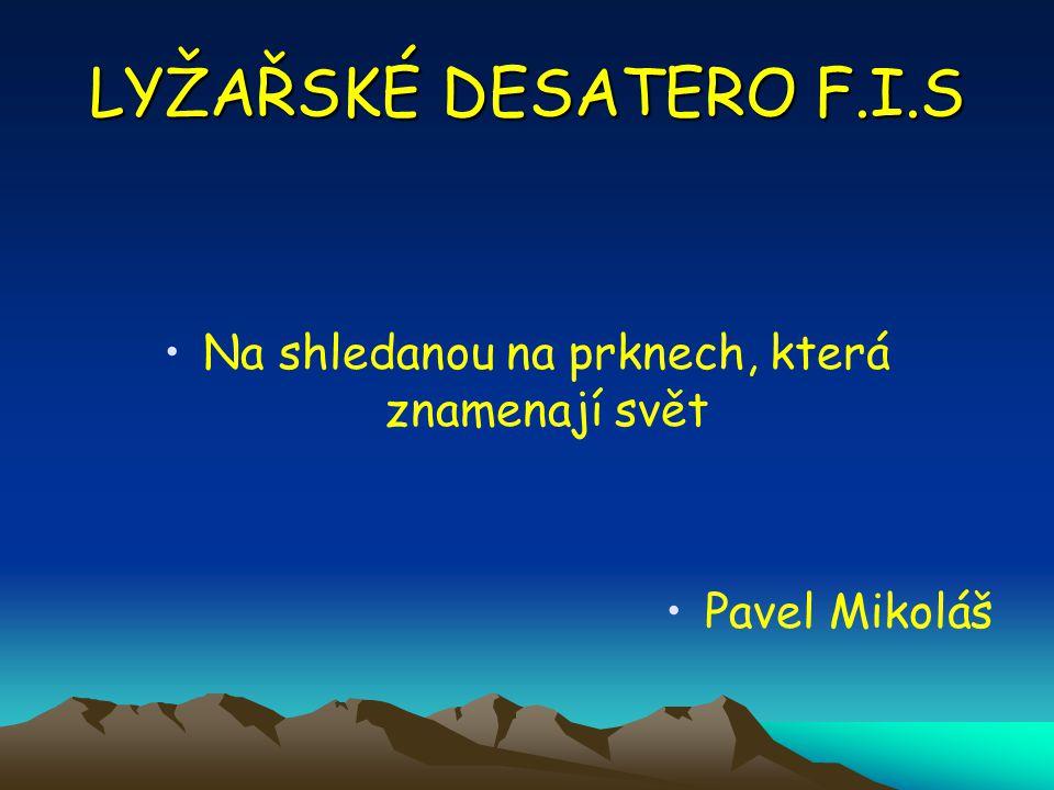 LYŽAŘSKÉ DESATERO F.I.S Na shledanou na prknech, která znamenají svět Pavel Mikoláš