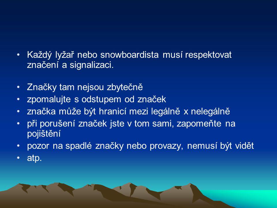 Každý lyžař nebo snowboardista musí respektovat značení a signalizaci. Značky tam nejsou zbytečně zpomalujte s odstupem od značek značka může být hran