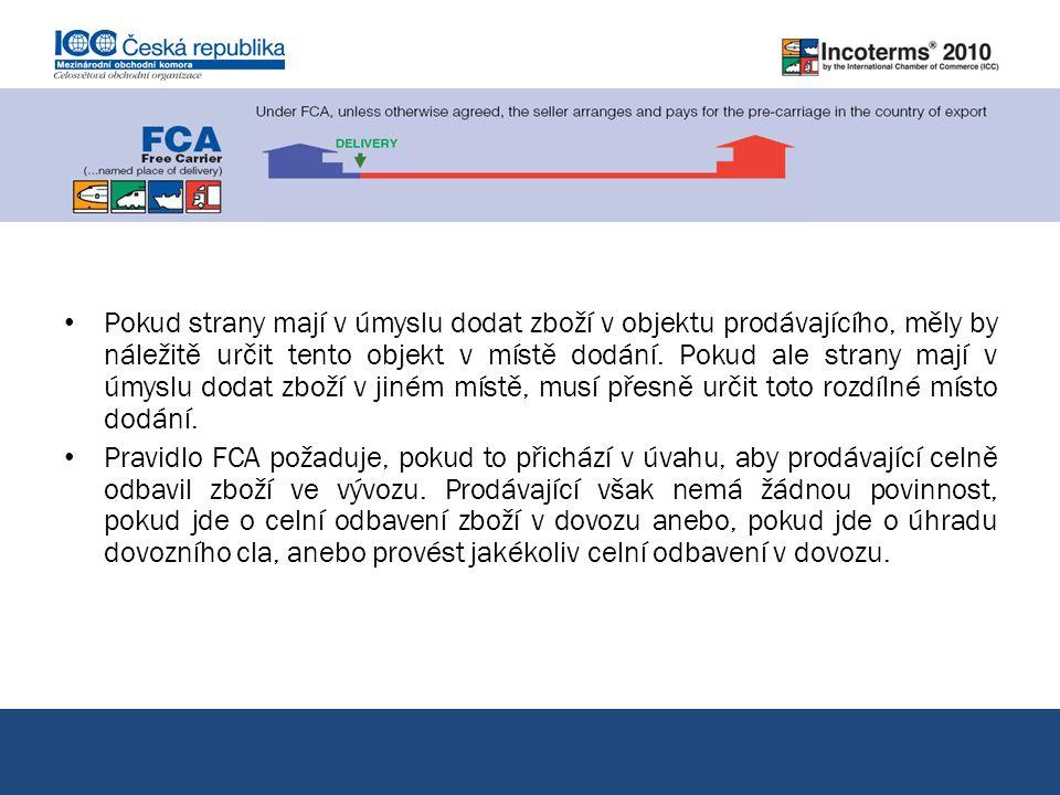 FCA vyplaceně dopravci pokrač ování Pokud strany mají v úmyslu dodat zboží v objektu prodávajícího, měly by náležitě určit tento objekt v místě dodání