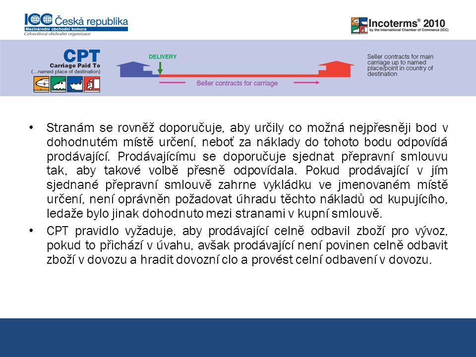 CPT přeprava placena do… pokračování Stranám se rovněž doporučuje, aby určily co možná nejpřesněji bod v dohodnutém místě určení, neboť za náklady do