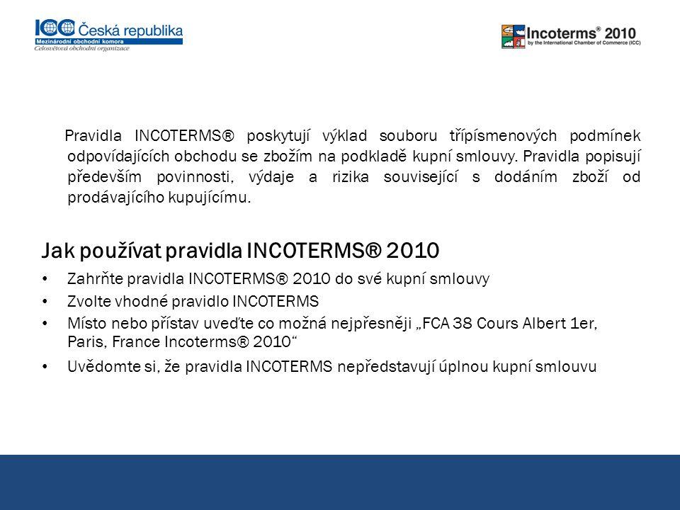 Pravidla INCOTERMS® poskytují výklad souboru třípísmenových podmínek odpovídajících obchodu se zbožím na podkladě kupní smlouvy. Pravidla popisují pře