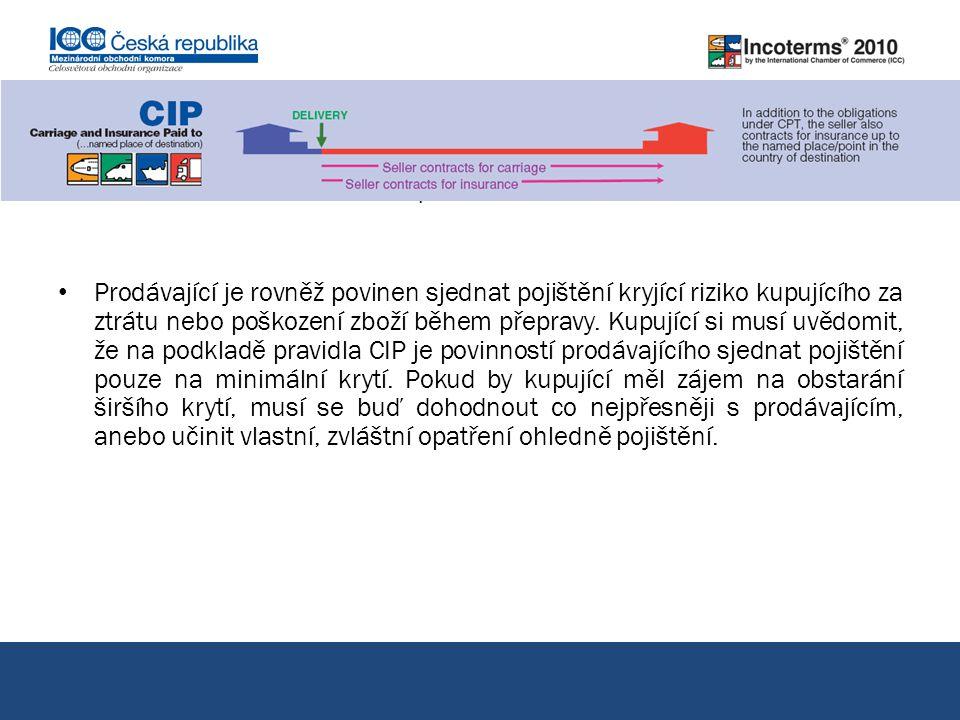 CIP přeprava pojištění placeny do... pokračování Prodávající je rovněž povinen sjednat pojištění kryjící riziko kupujícího za ztrátu nebo poškození zb