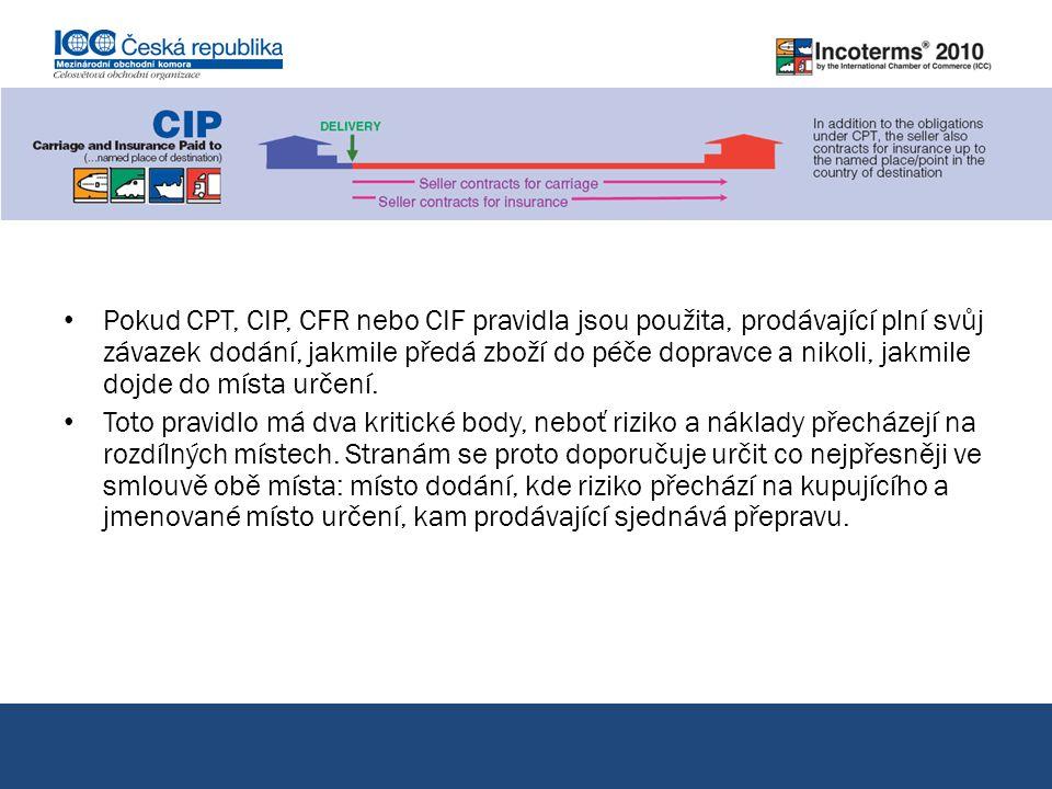 Pokud CPT, CIP, CFR nebo CIF pravidla jsou použita, prodávající plní svůj závazek dodání, jakmile předá zboží do péče dopravce a nikoli, jakmile dojde