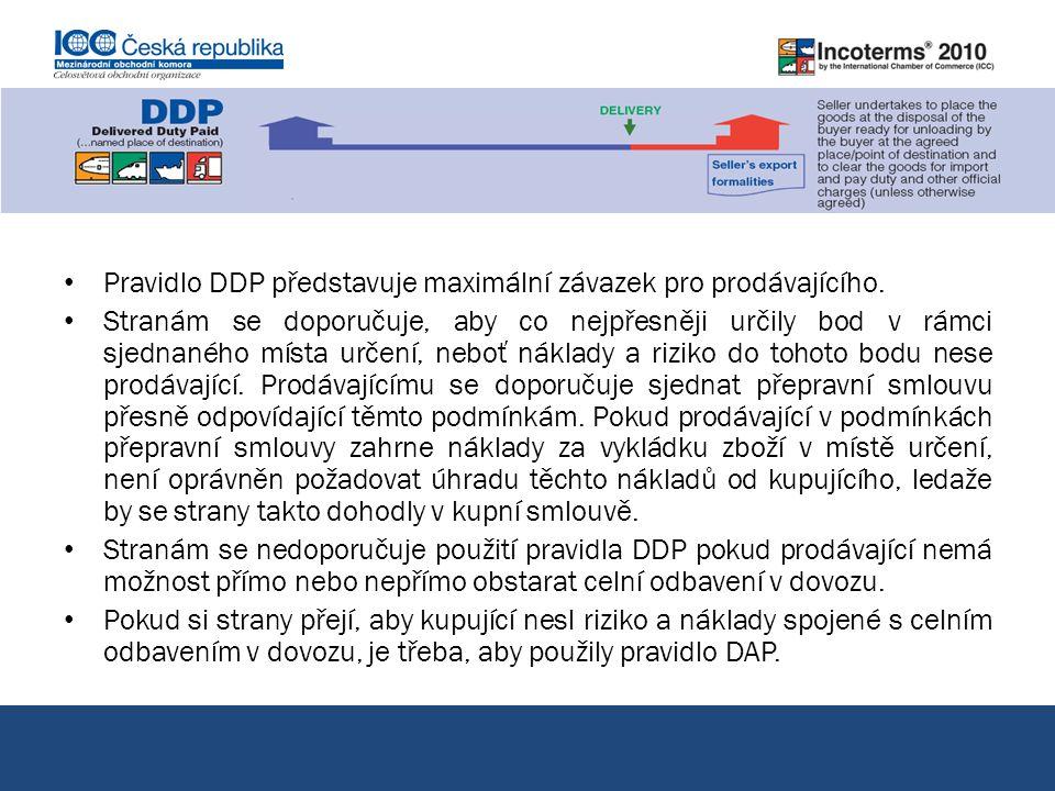 Pravidlo DDP představuje maximální závazek pro prodávajícího. Stranám se doporučuje, aby co nejpřesněji určily bod v rámci sjednaného místa určení, ne