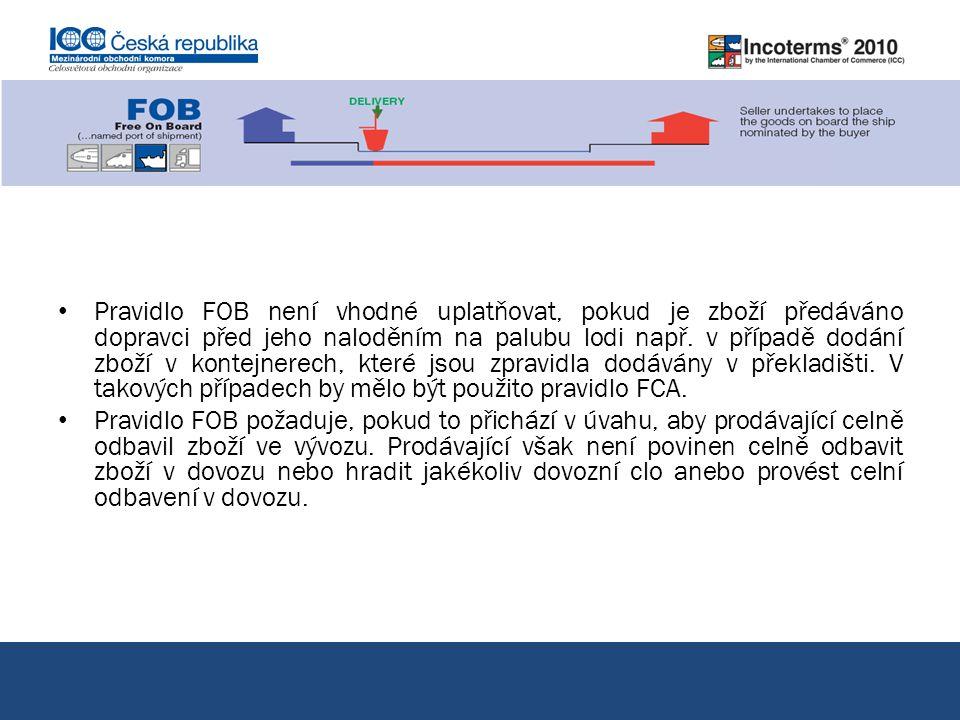 Pravidlo FOB není vhodné uplatňovat, pokud je zboží předáváno dopravci před jeho naloděním na palubu lodi např. v případě dodání zboží v kontejnerech,