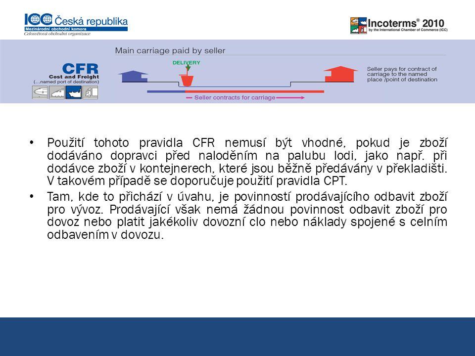 Použití tohoto pravidla CFR nemusí být vhodné, pokud je zboží dodáváno dopravci před naloděním na palubu lodi, jako např. při dodávce zboží v kontejne
