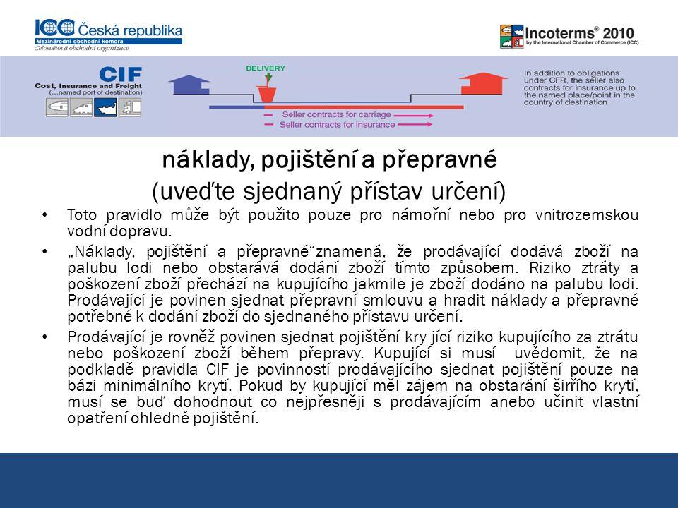 náklady, pojištění a přepravné (uveďte sjednaný přístav určení) Toto pravidlo může být použito pouze pro námořní nebo pro vnitrozemskou vodní dopravu.