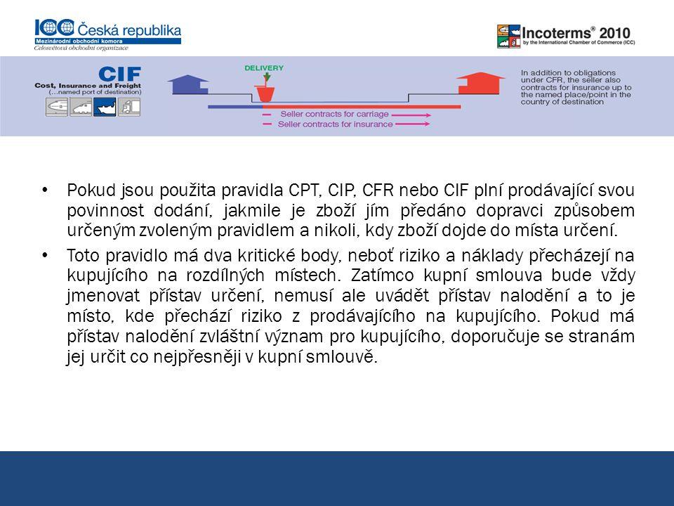 Pokud jsou použita pravidla CPT, CIP, CFR nebo CIF plní prodávající svou povinnost dodání, jakmile je zboží jím předáno dopravci způsobem určeným zvol