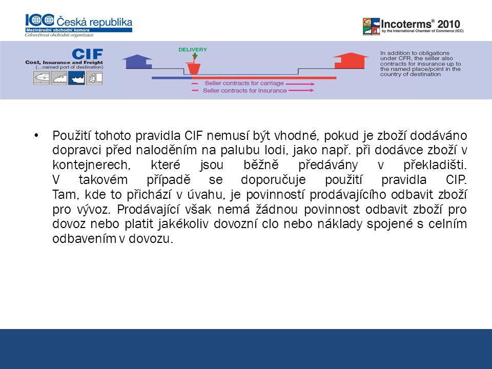 Použití tohoto pravidla CIF nemusí být vhodné, pokud je zboží dodáváno dopravci před naloděním na palubu lodi, jako např. při dodávce zboží v kontejne